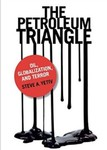 The Petroleum Triangle: Oil, Globalization, and Terror by Steve A. Yetiv