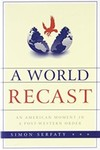 A World Recast: An American Moment in a Post-Western Order by Simon Serfaty