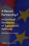 A Recast Partnership?: institutional Dimensions of Transatlantic Relations by Simon Serfaty (Editor)