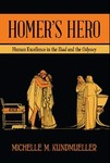 Homer's Hero: Human Excellence in the Iliad and the Odyssey
