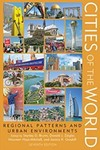 Cities of the World: Regional Patterns and Urban Environments by Stanley D. Brunn (Editor), Donald J. Zeigler (Editor), Maureen Hays-Mitchell (Editor), and Jessica K. Graybill (Editor)