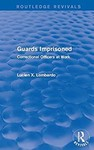 Routledge Revivals: Guards imprisoned (1989): Correctional Officers at Work by Lucien X. Lombardo