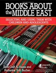 Books About the Middle East: Selecting and Using Them with Children and Adolescents by Tami Al-Hazza and Katherine Toth Bucher