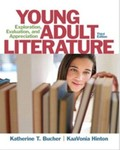 Young Adult Literature: Exploration, Evaluation, and Appreciation by Katherine T. Bucher and KaaVonia Hinton