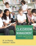 Classroom Management: Models, Applications, and Cases by M. Lee Manning and Katherine Toth Bucher