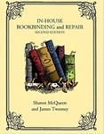 In-House Bookbinding and Repair by Sharon McQueen and James Twomey