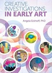 Creative Investigations in Early Art by Angela Eckhoff