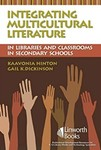 Integrating Multicultural Literature in Libraries and Classrooms in Secondary Schools by KaaVonia Hinton and Gail K. Dickinson
