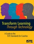 Transform Learning Through Technology: A Guide to the ISTE Standards for Coaches by Helen Crompton