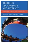 Bridging Technology and Literacy: Developing Digital Reading and Writing Practices in Grades K-6 by Amy Hutchison and Jamie Colwell
