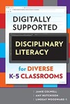 Digitally Supported Disciplinary Literacy for Diverse K–5 Classrooms by Jamie Colwell, Amy Hutchison, Lindsay Woodward, and Tom Bean (Forward)