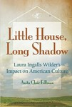 Little House, Long Shadow Laura Ingalls Wilder's Impact on American Culture