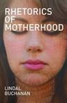 Rhetorics of Motherhood by Lindal Buchanan