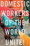 Domestic Workers of the World Unite!: A Global Movement for Dignity and Human Rights by Jennifer N. Fish
