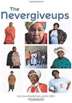 The Nevergiveups: The Extraordinary Life Stories of Six South African Grandmothers