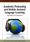 Academic Podcasting and Mobile Assisted Language Learning Applications and Outcomes by Betty Rose Facer and Mohammed Abdous