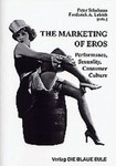 The Marketing of Eros: Performance, Sexuality, Consumer Culture by Peter Schulman and Frederick Alfred Lubich (Editors)