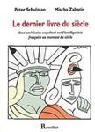 Le dernier livre du siècle deux Américains enquêtent sur l'intelligentsia Française au tournant du siècle by Peter Schulman and Mischa Zabotin