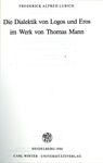 Die Dialektik von Logos und Eros im Werk von Thomas Mann by Frederick Lubich
